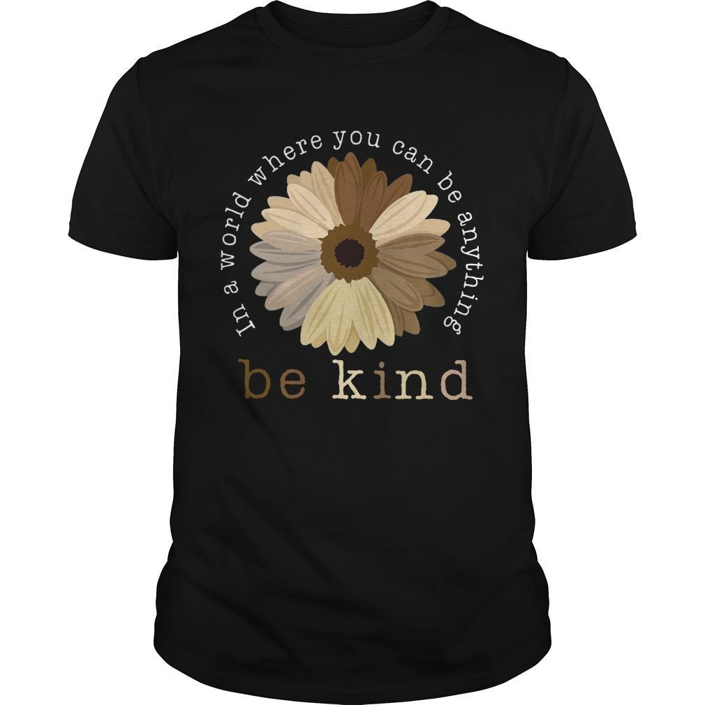 Sunflower In A World Where You Can Be Anything Be Kind Shirt