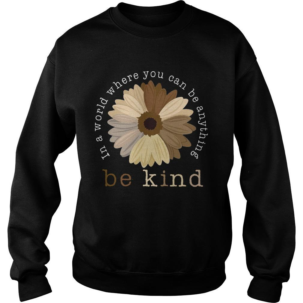 Sunflower In A World Where You Can Be Anything Be Kind Sweater