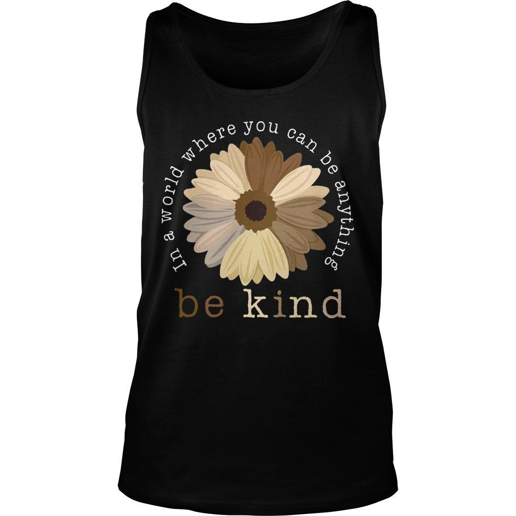 Sunflower In A World Where You Can Be Anything Be Kind Tank Top