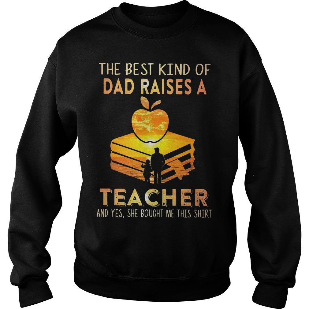 The Best Kind Of Dad Raises A Teacher She Bought Me This Sweater