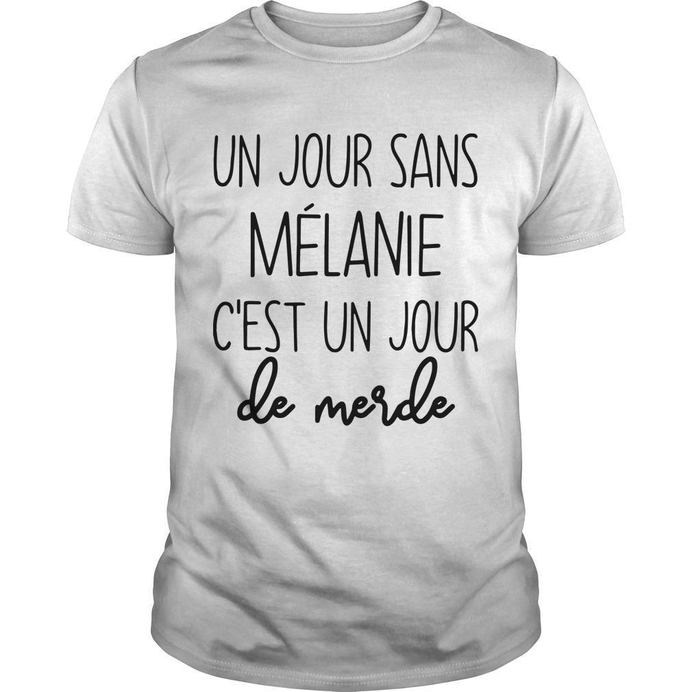 Un Jour Sans Mélanie C'est Un Jour De Merde Shirt