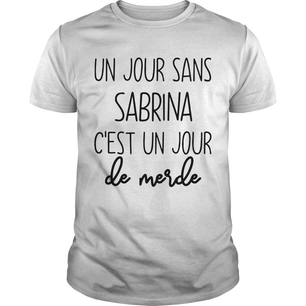Un Jour Sans Sabrina C'est Un Jour De Merde Shirt
