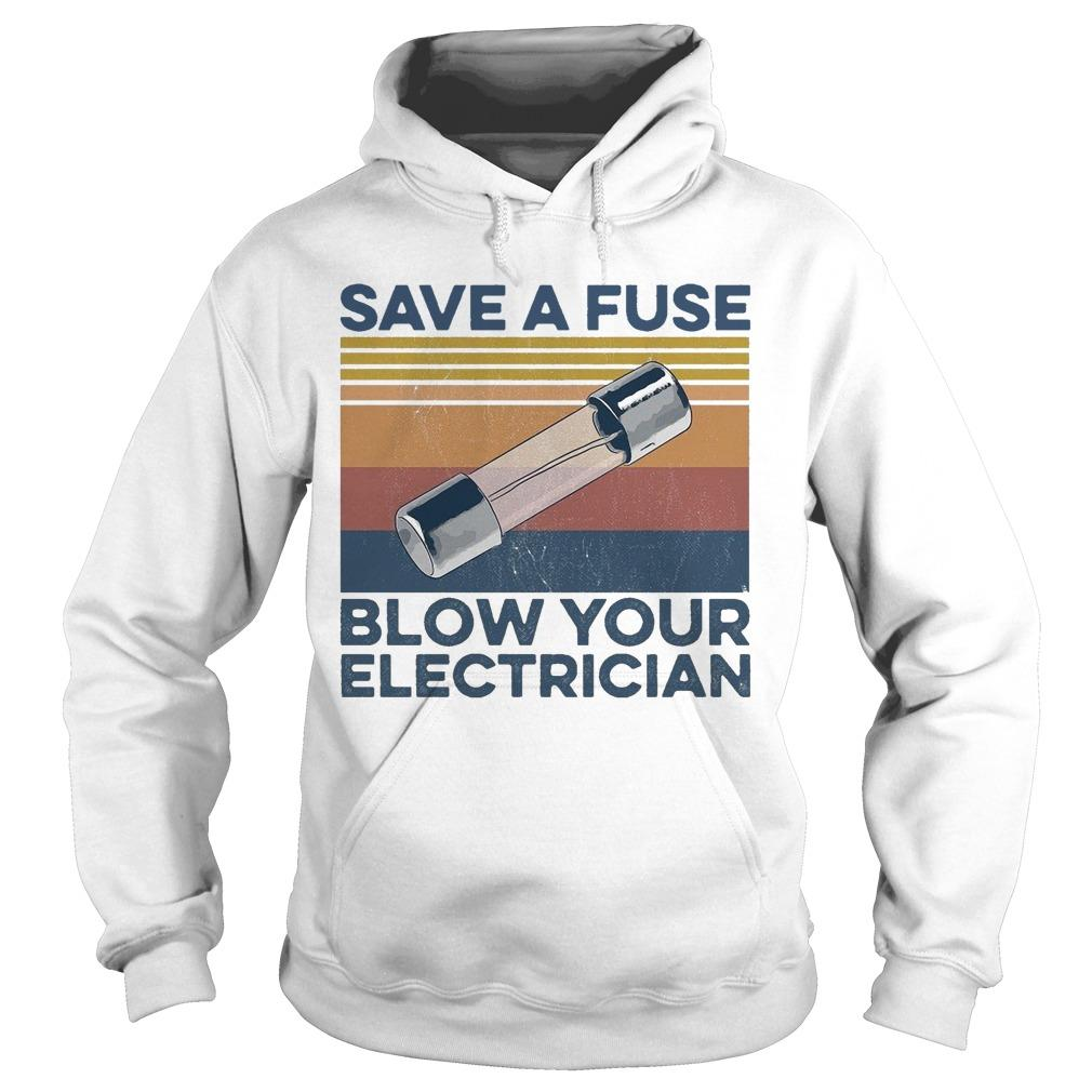 Vintage Save A Fuse Blow Your Electrician Hoodie
