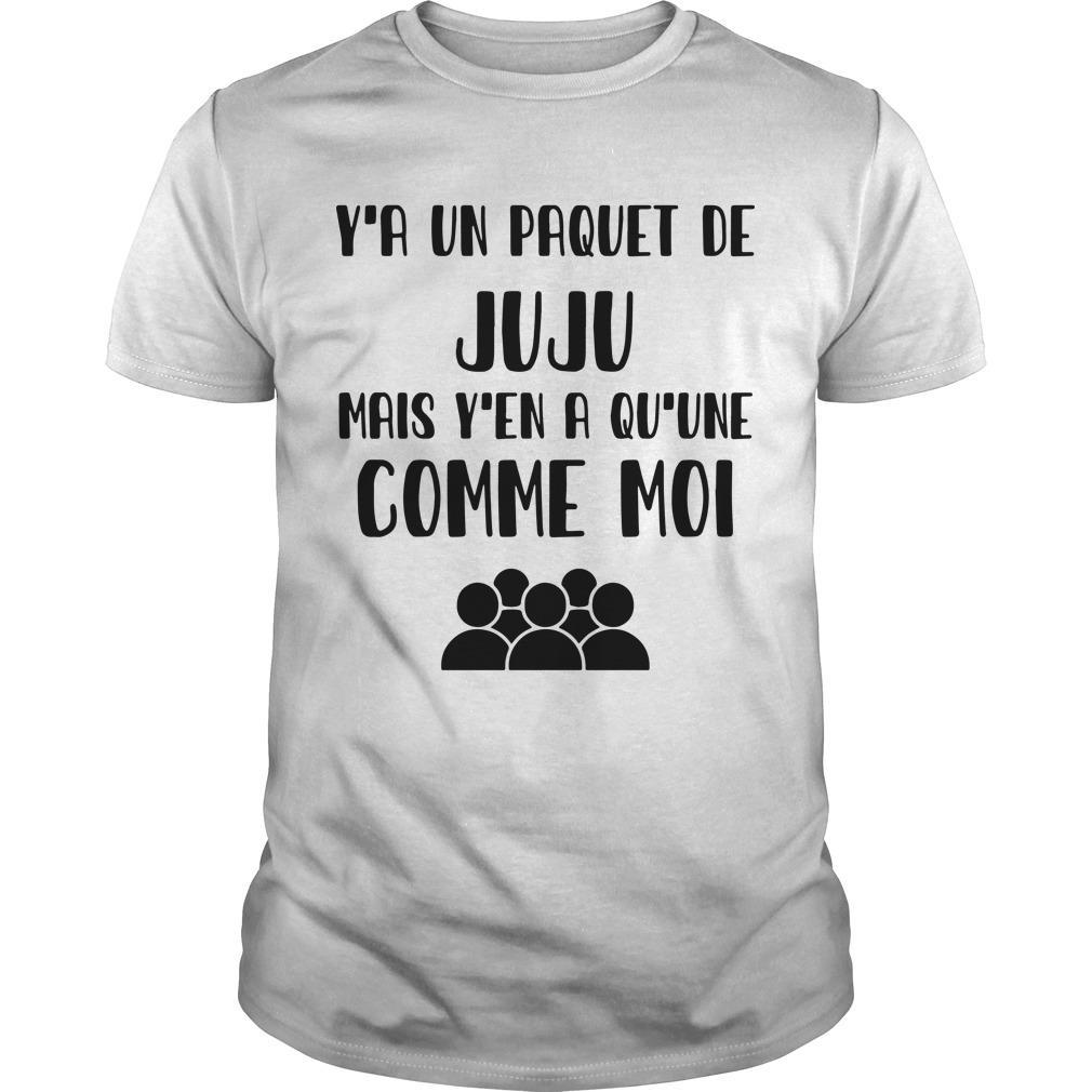 Y'a Un Paquet De Juju Mais Y'en A Qu'une Comme Moi Shirt