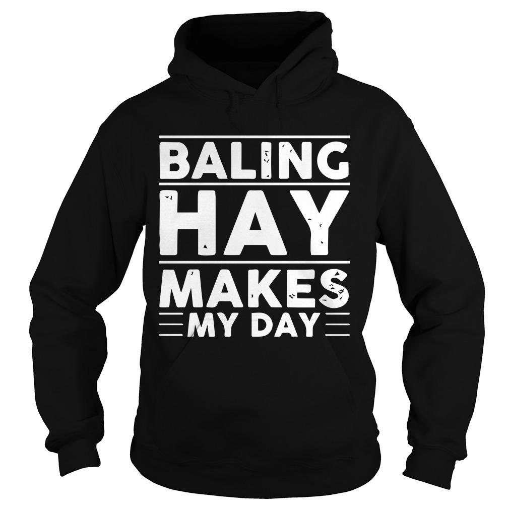 Baling Hay Makes My Day Hoodie