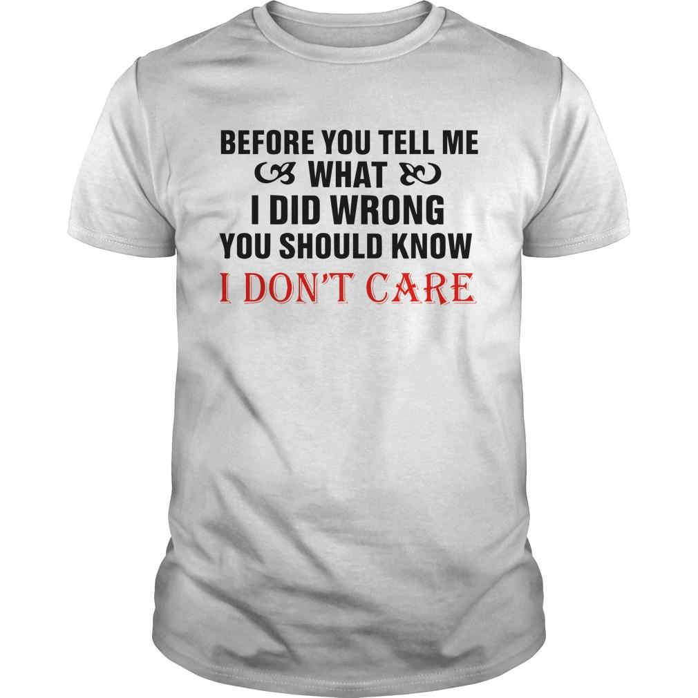 Before You Tell Me What I Did Wrong You Should Know I Don't Care Shirt