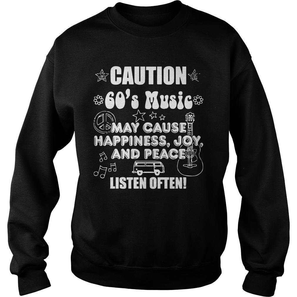 Caution 60's Music May Cause Happiness Joy And Peace Sweater