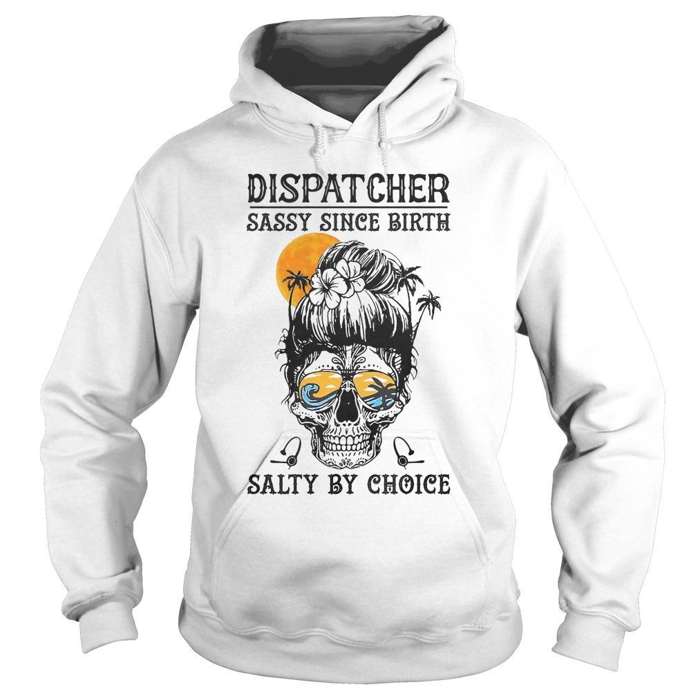 Dispatcher Sassy Since Birth Salty By Choice Hoodie