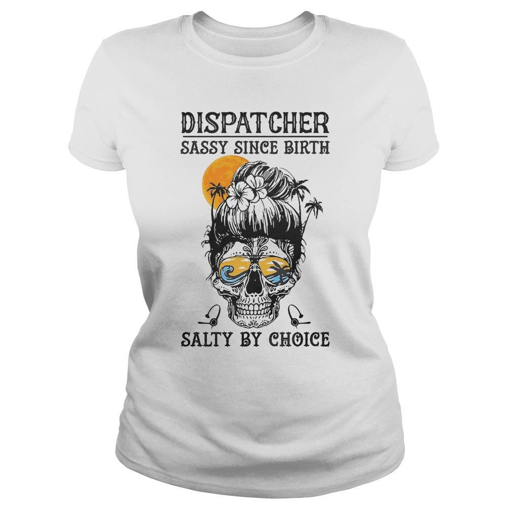 Dispatcher Sassy Since Birth Salty By Choice Longsleeve