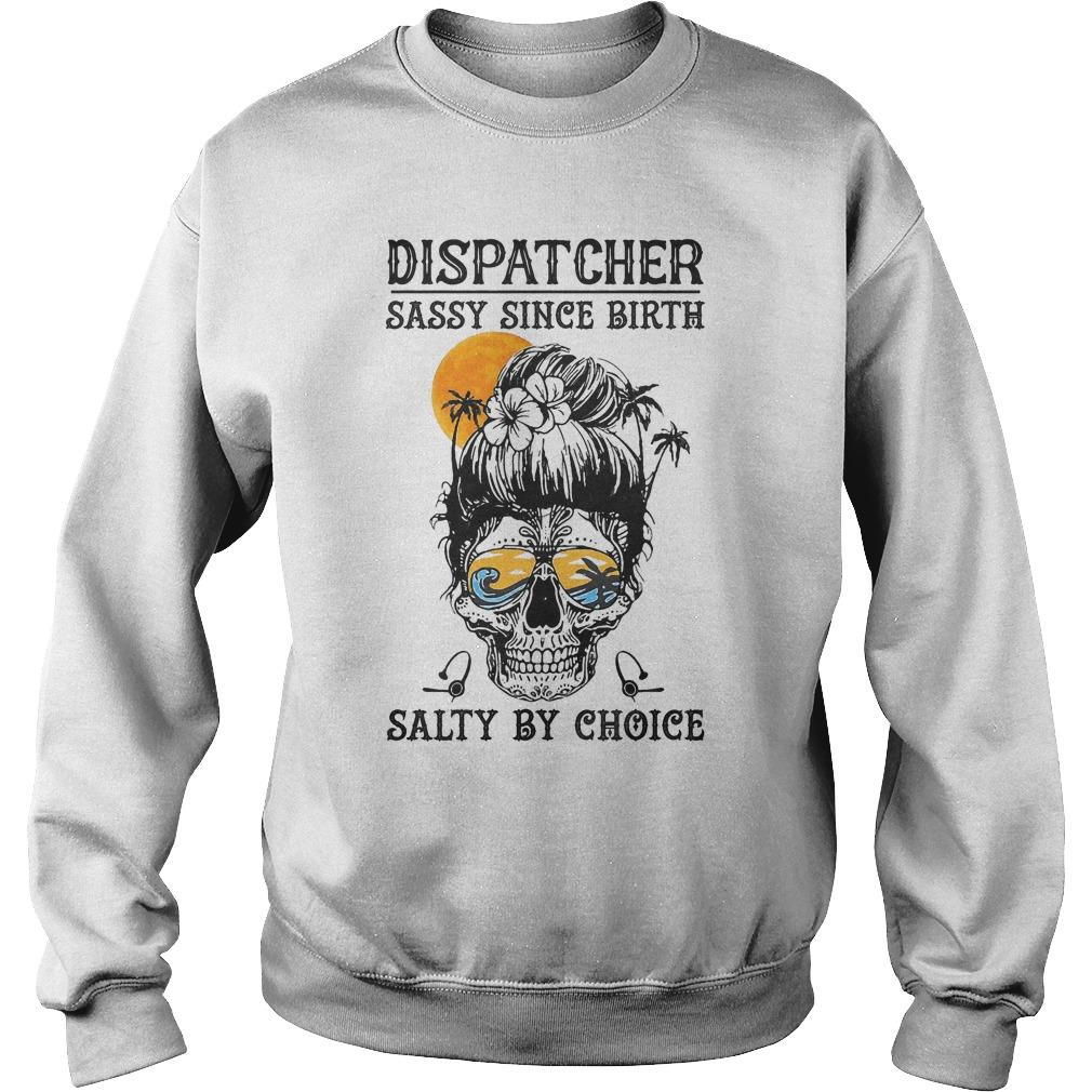 Dispatcher Sassy Since Birth Salty By Choice Sweater