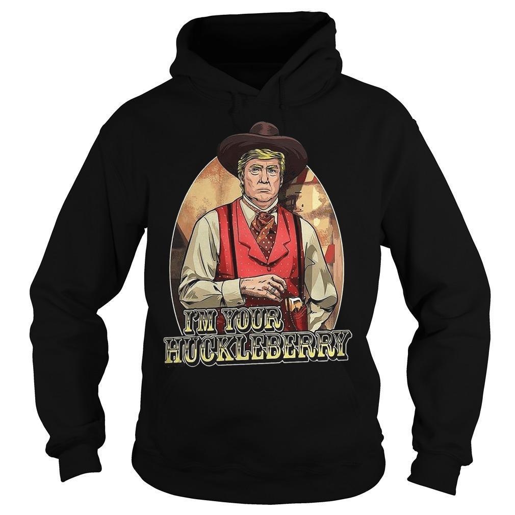 Donald Trump I'm Your Huckleberry Hoodie