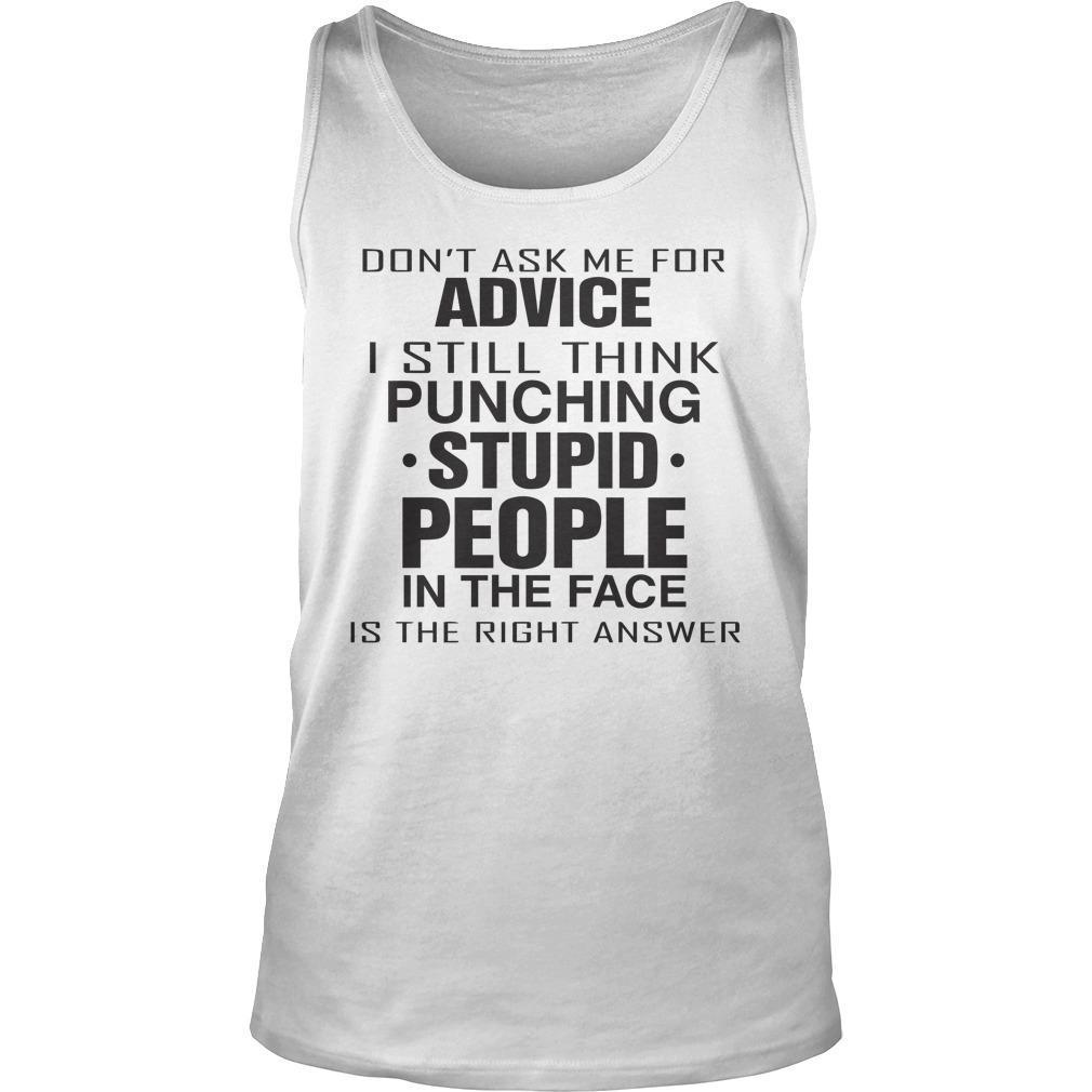 Don't Ask Me For Advice I Still Think Punching Stupid People Tank Top