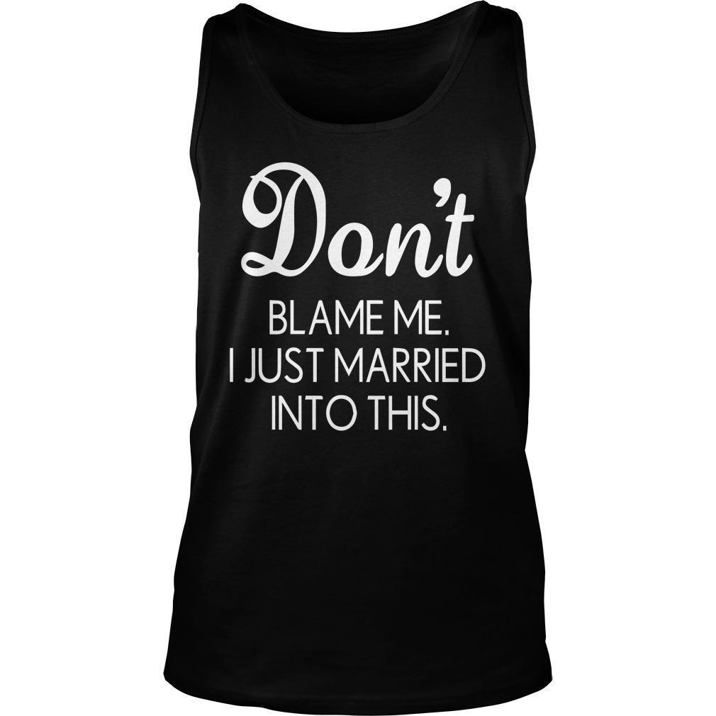 Don't Blame Me I Just Married Into This Tank Top