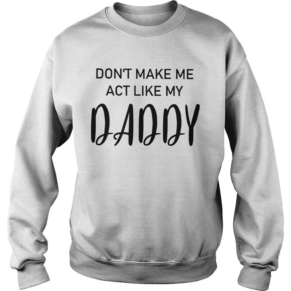 Don't Make Me Act Like My Daddy Sweater