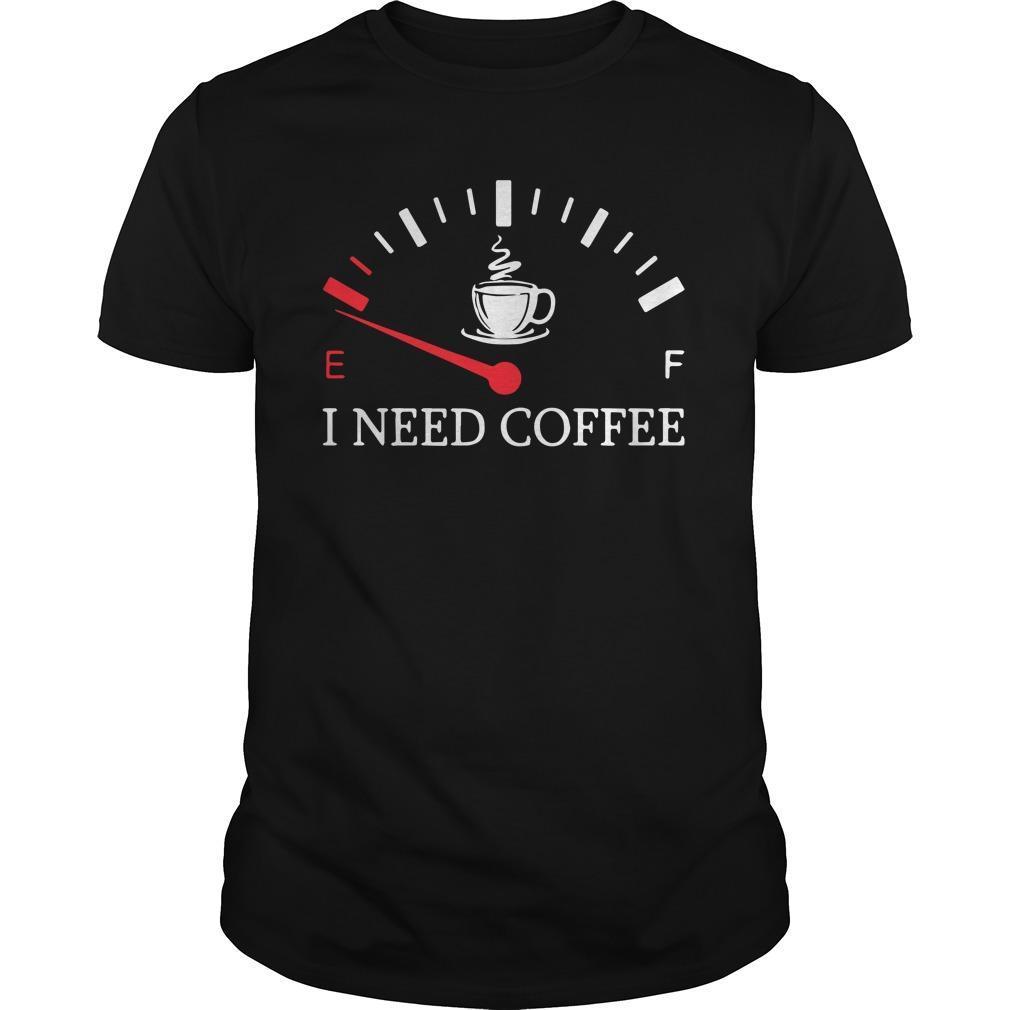 E F I Need Coffee Shirt