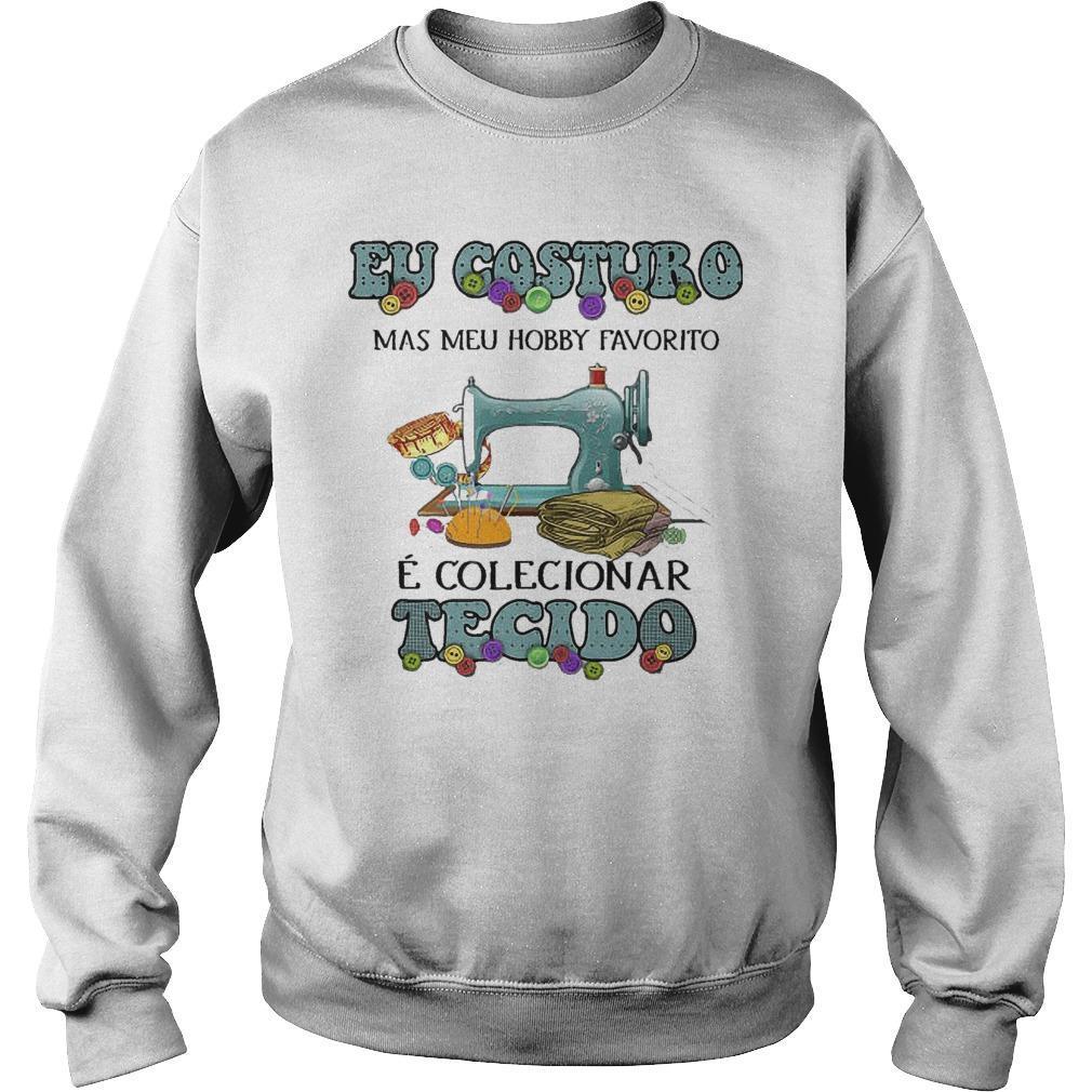 Eu Costuro Mas Meu Hobby Favorito É Colecionar Tecido Sweater