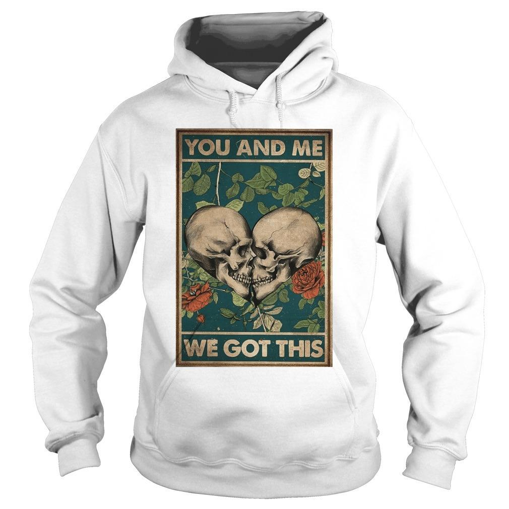 Family Skull You And Me We Got This Hoodie