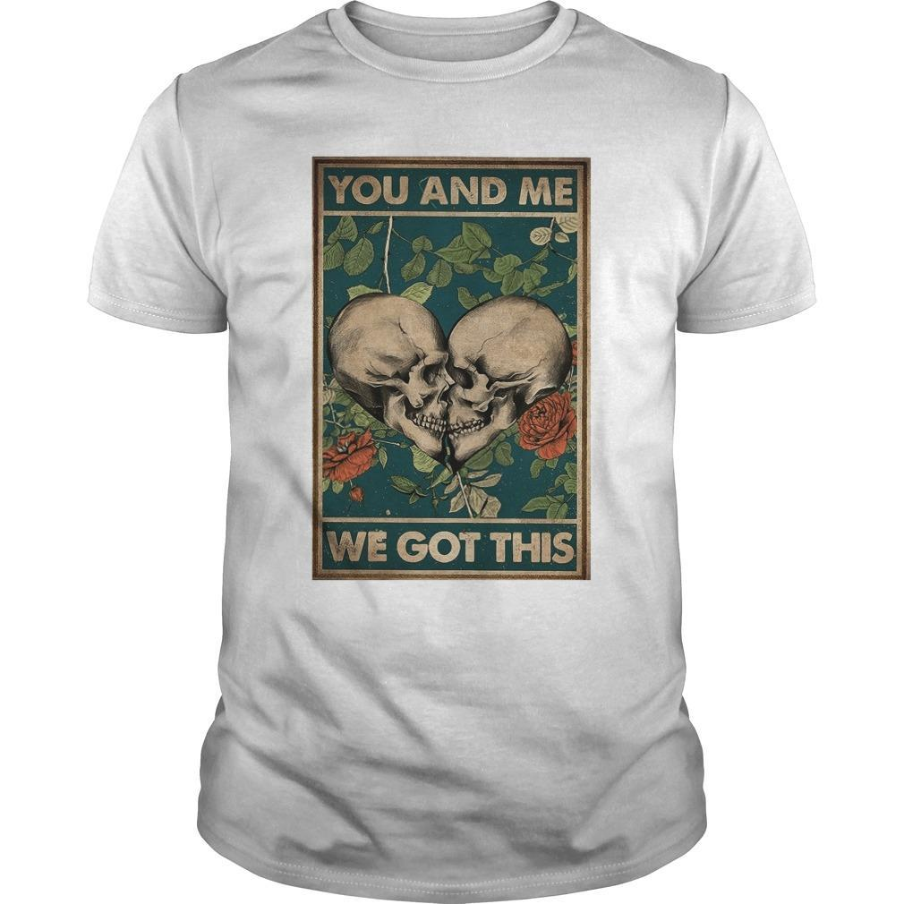 Family Skull You And Me We Got This Shirt