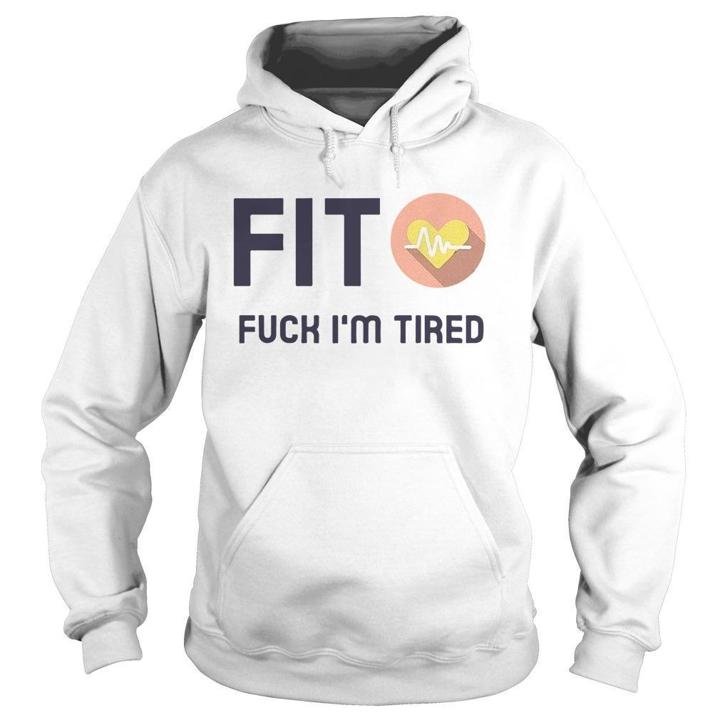 Fit Fuck I'm Tired Hoodie