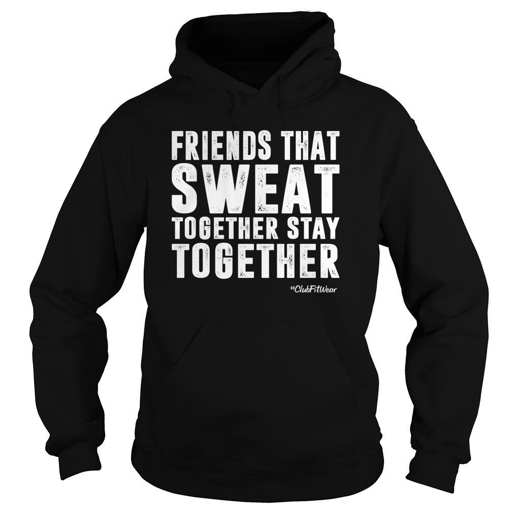 Friends That Sweat Together Stay Together Hoodie