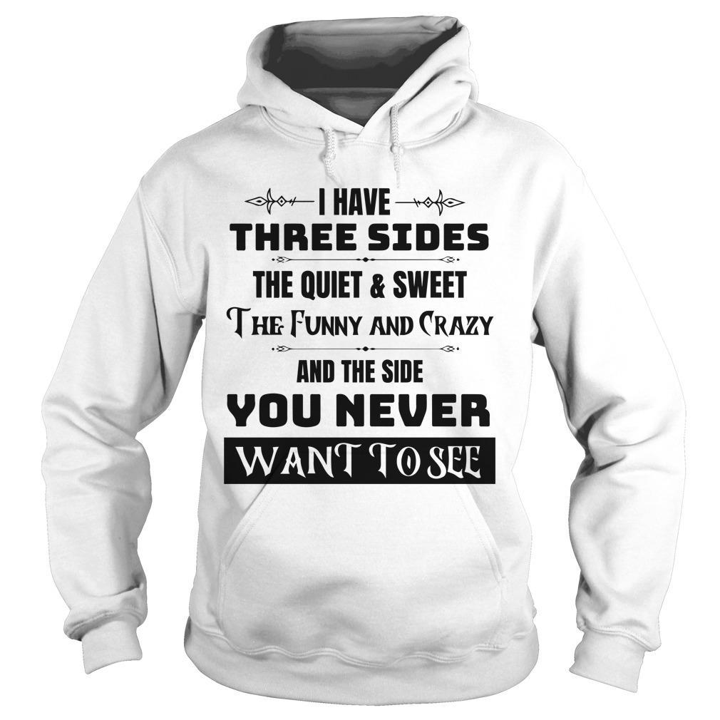 I Have Three Sides The Quiet And Sweet The Funny And Crazy Hoodie