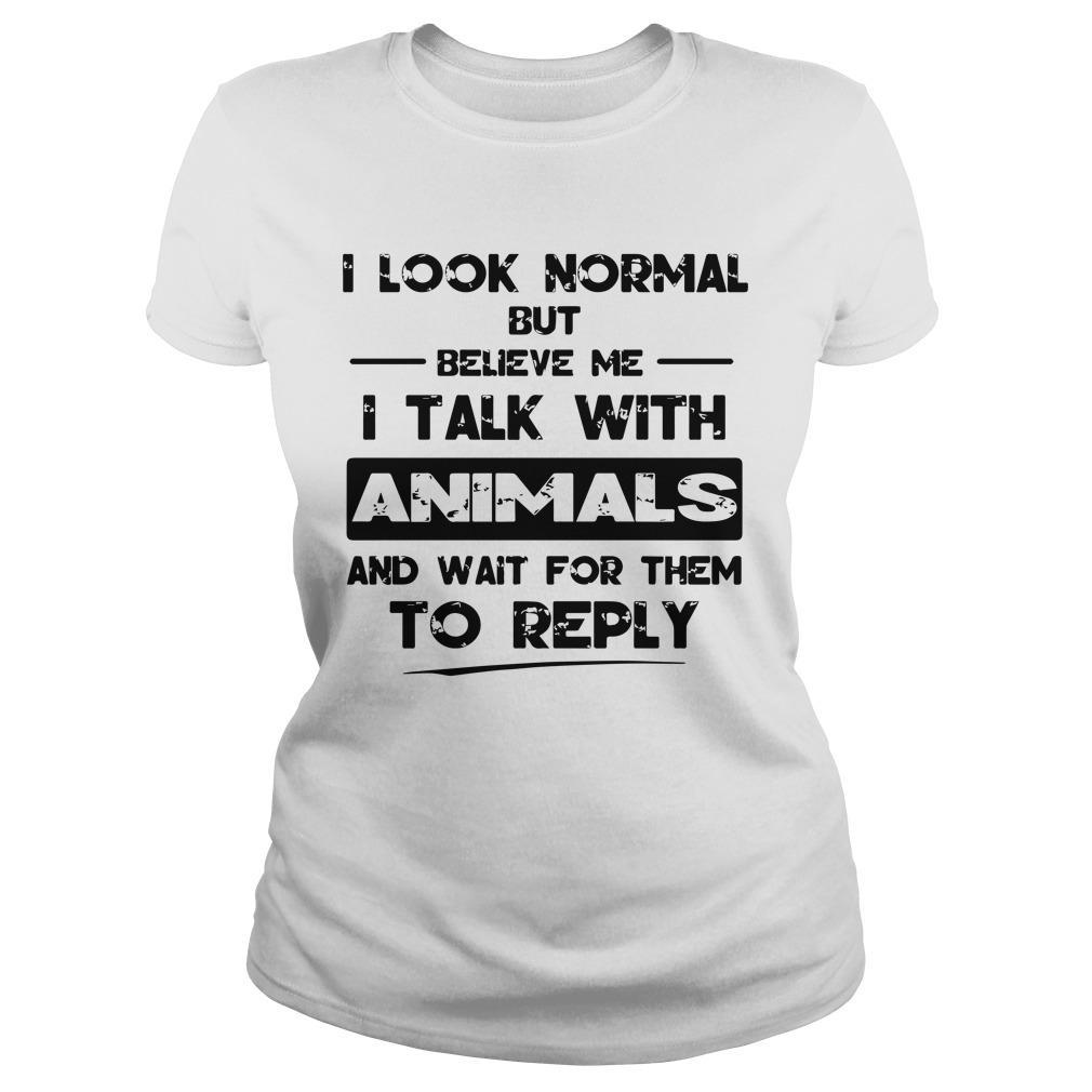 I Look Normal But Believe Me I Talk With Animals And Wait For Them Longsleeve