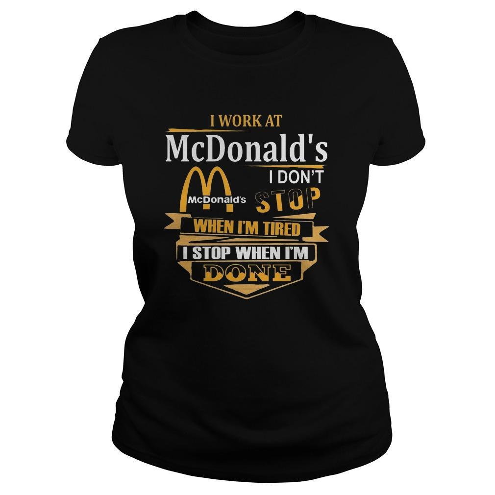 I Work At Mcdonald's I Don't Stop When I'm Tired Longsleeve