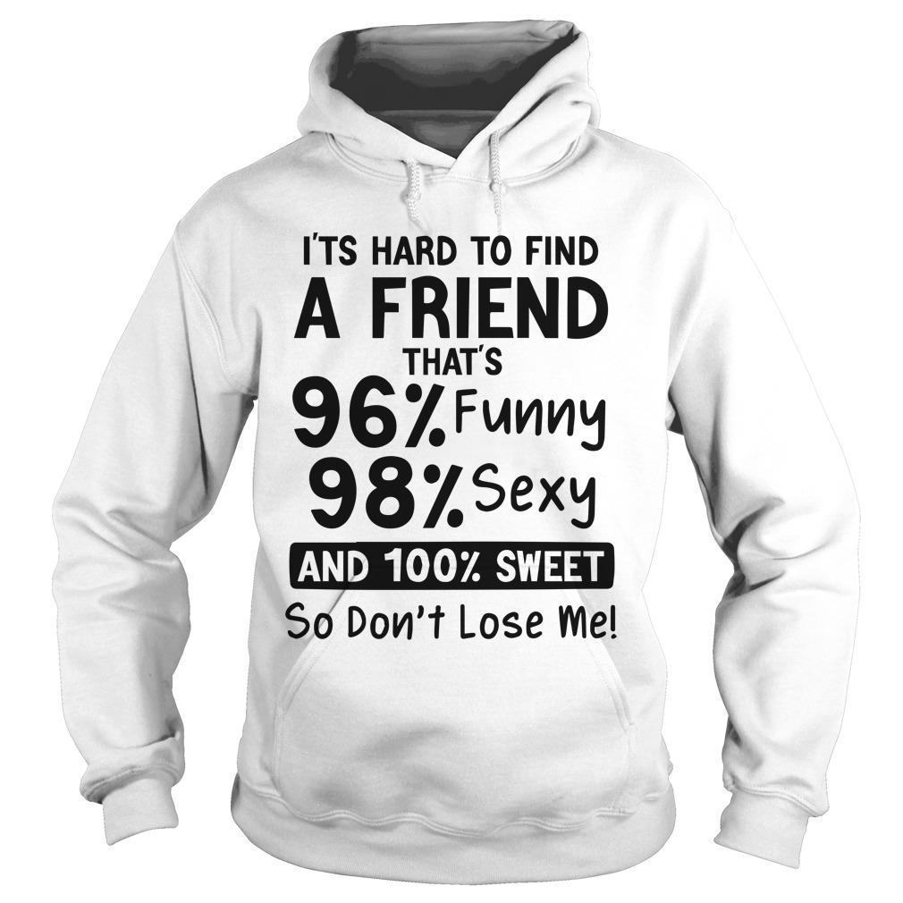 It's Hard To Find A Friend That 96 Funny 98 Sexy And 100 Sweet Hoodie