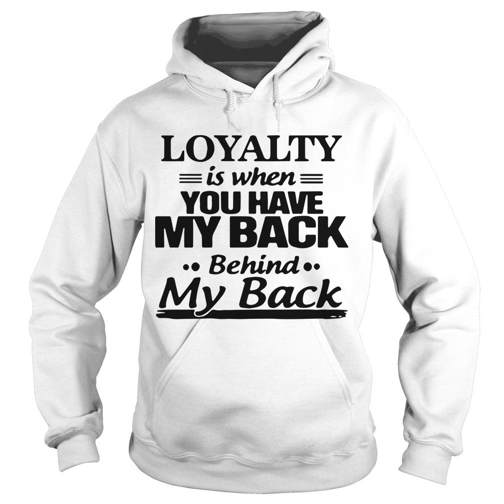 Loyalty Is When You Have My Back Behind My Back Hoodie
