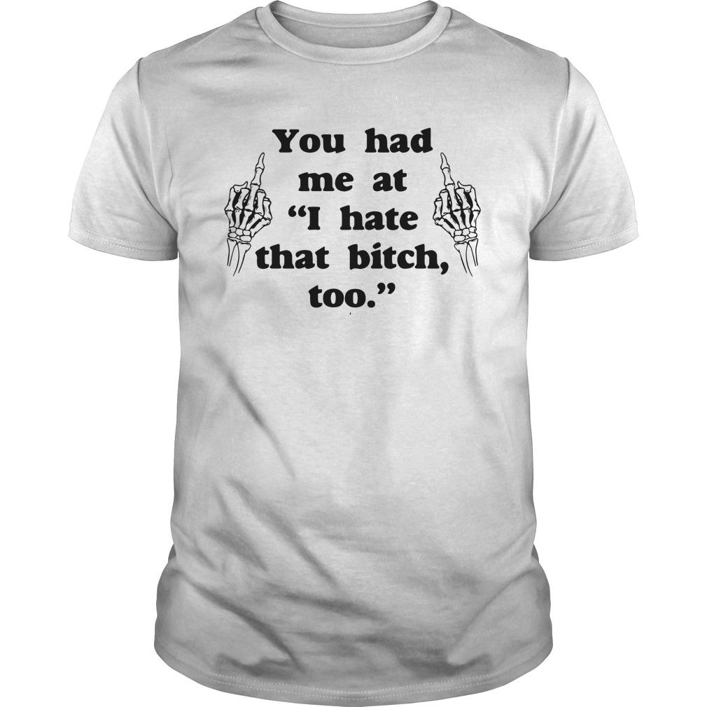 Middle Finger You Had Me At I Hate That Bitch Too Shirt