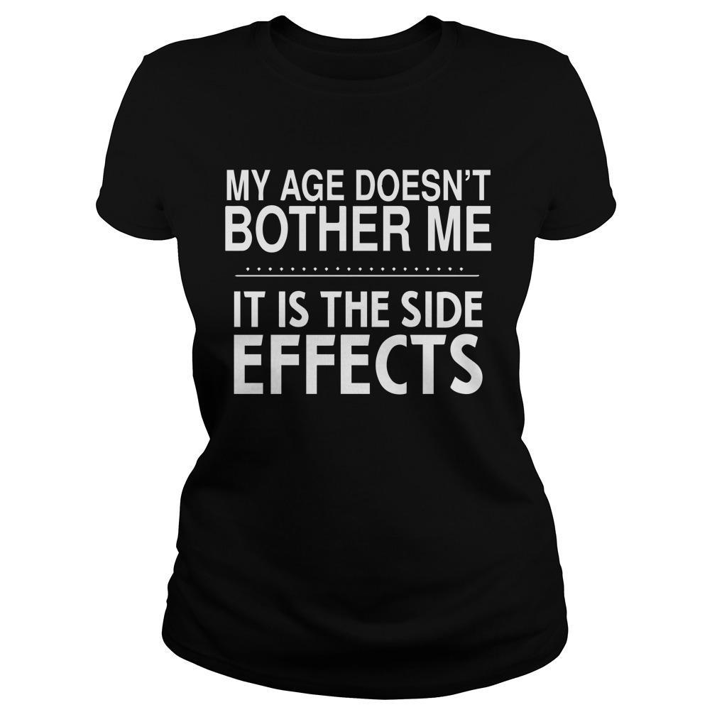 My Age Doesn't Bother Me It Is The Side Effects Longsleeve