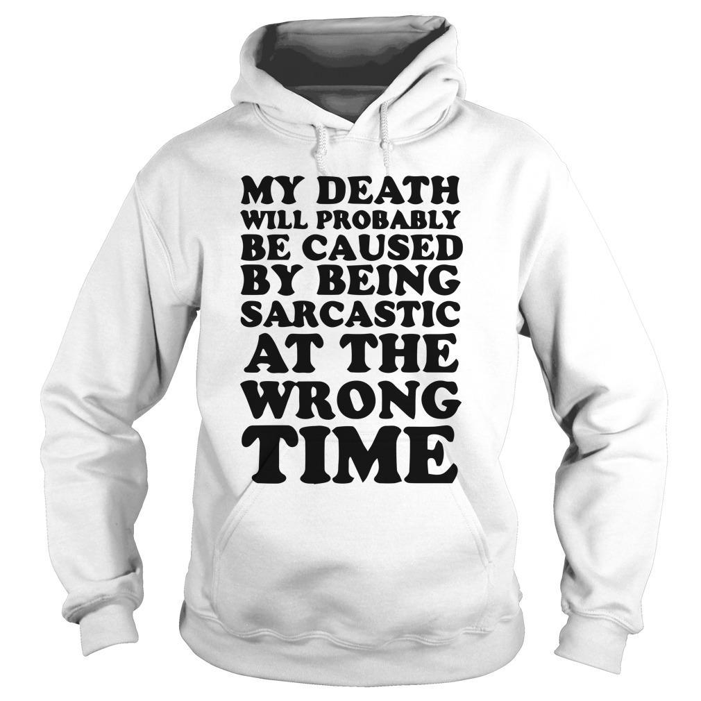 My Death Will Probably Be Caused By Being Sarcastic At The Wrong Time Hoodie
