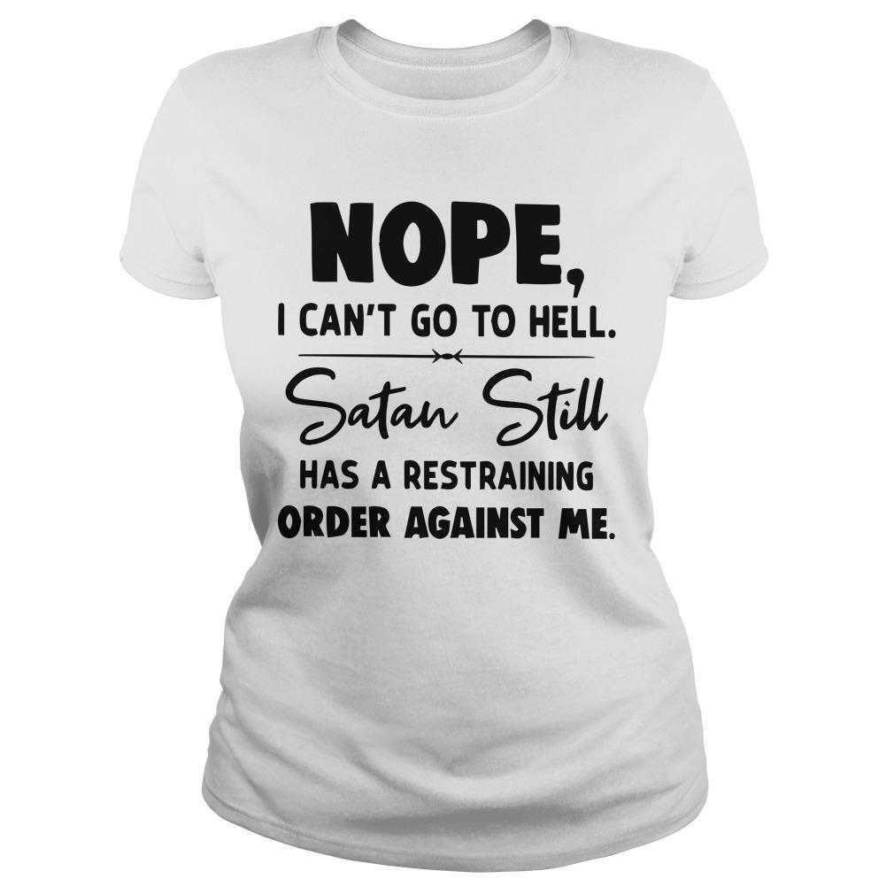 Nope I Can't Go To Hell Satan Still Has A Restraining Order Against Me Longsleeve