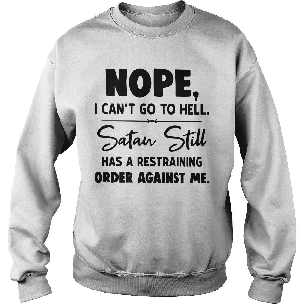 Nope I Can't Go To Hell Satan Still Has A Restraining Order Against Me Sweater