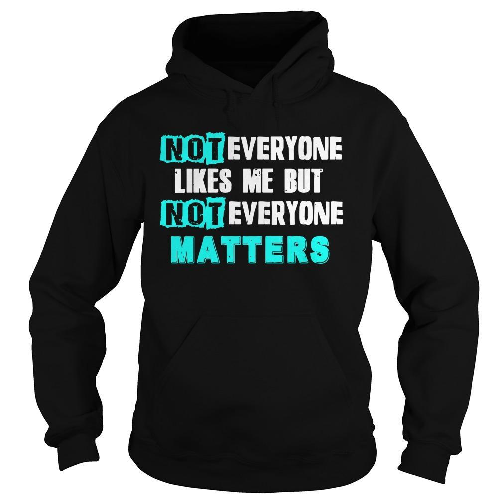 Not Everyone Likes Me But Not Everyone Matters Hoodie