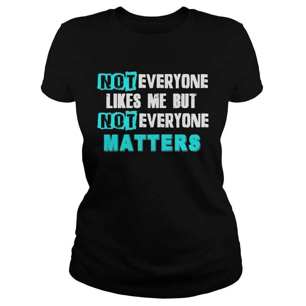 Not Everyone Likes Me But Not Everyone Matters Longsleeve