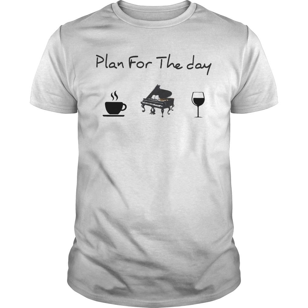 Plan For The Day Coffee Piano Wine Shirt