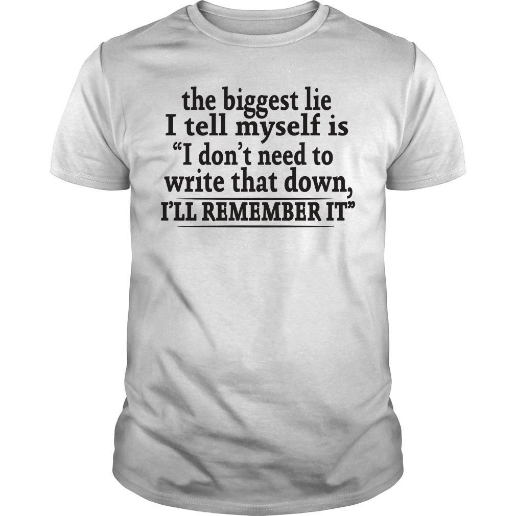 The Biggest Lie I Tell Myself Is I Don't Need To Write That Down Shirt