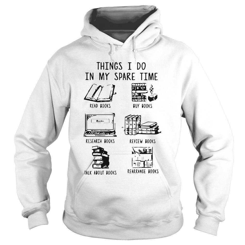 Things I Do In My Spare Time Read Books Buy Books Research Books Hoodie