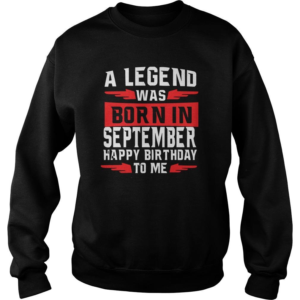 A Legend Was Born In September Happy Birthday To Me Sweater