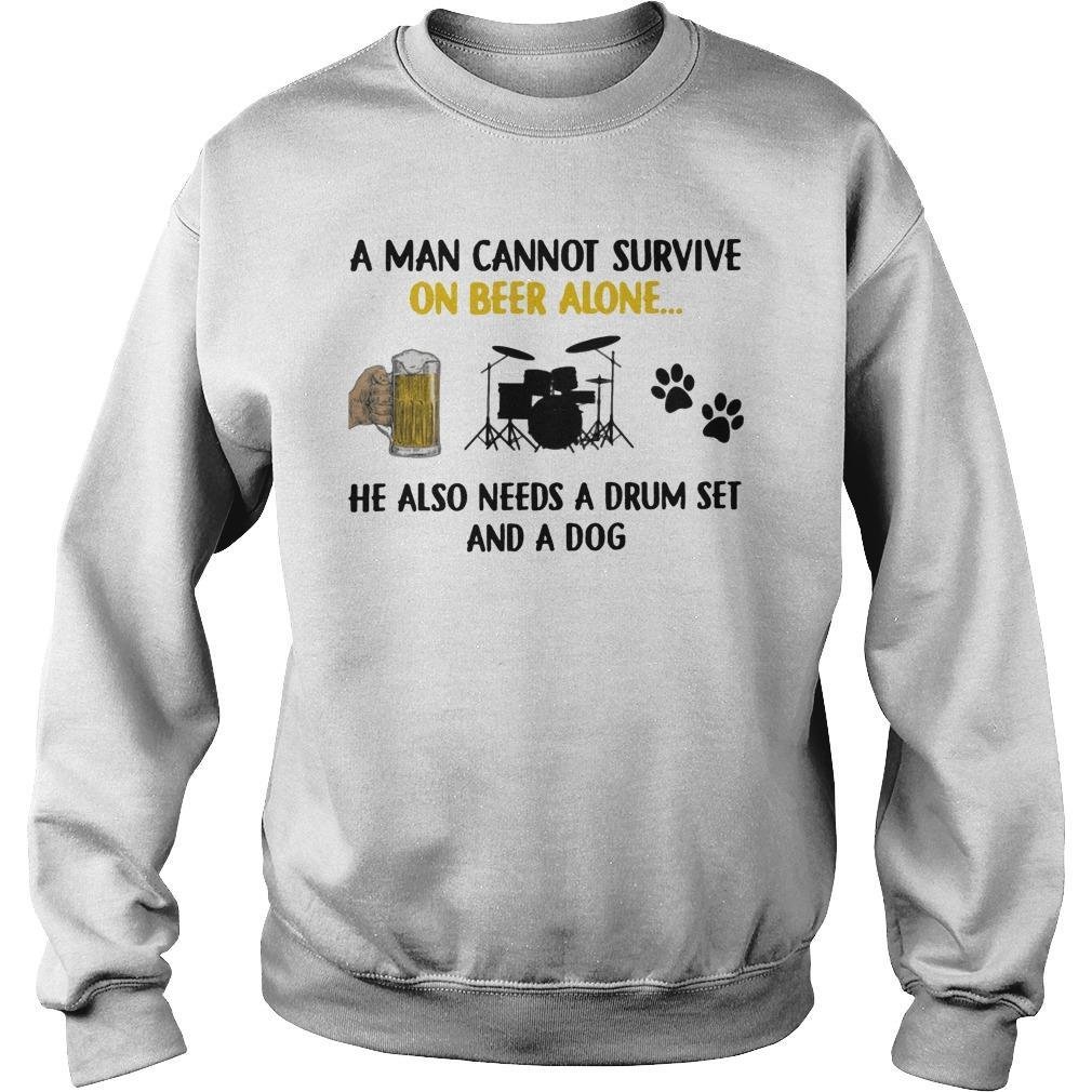 A Man Cannot Survive On Beer Alone He Also Needs A Drum Set And A Dog Sweater