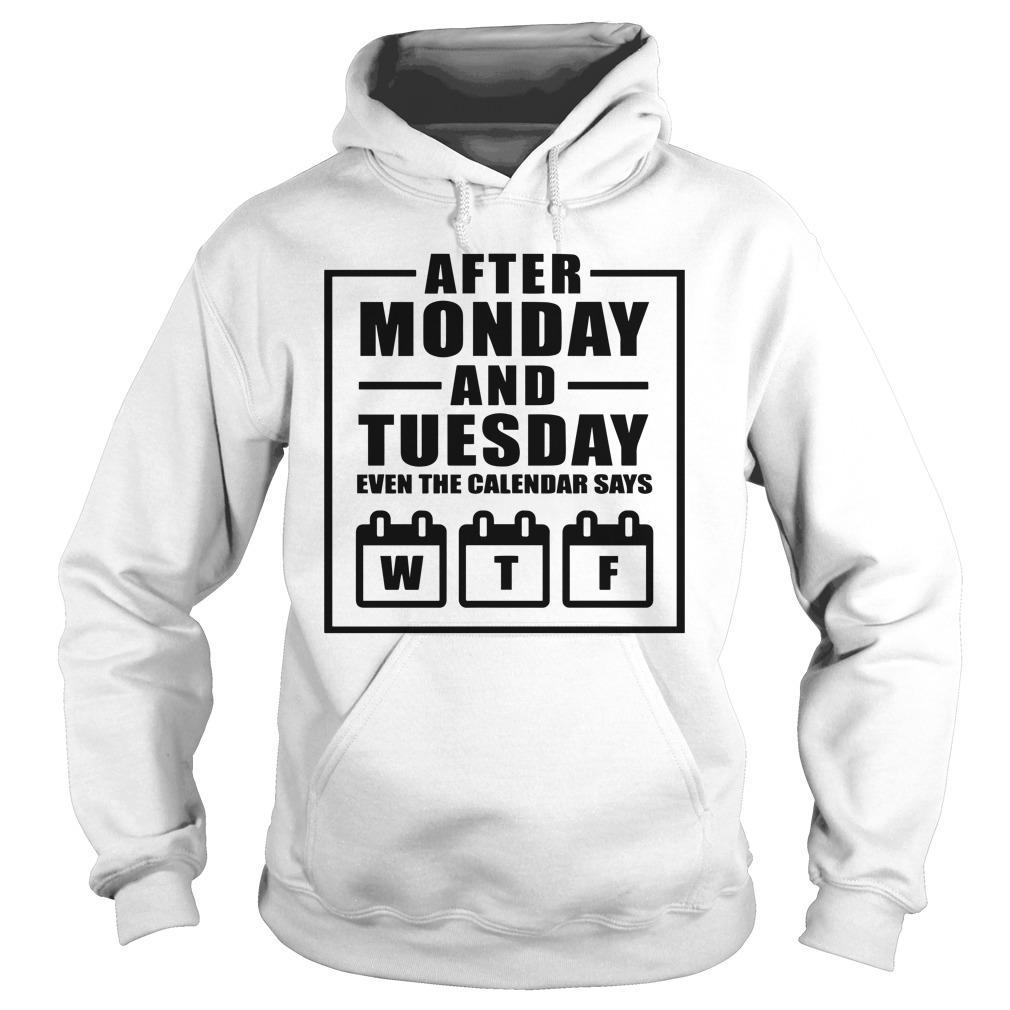 After Monday And Tuesday Even The Calendar Says Wtf Hoodie