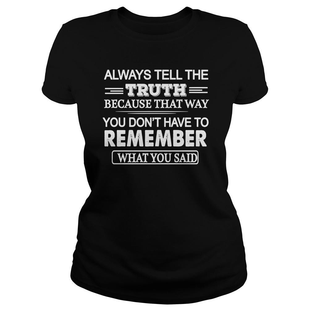 Always Tell The Truth Because That Way You Don't Have To Remember Tank Top