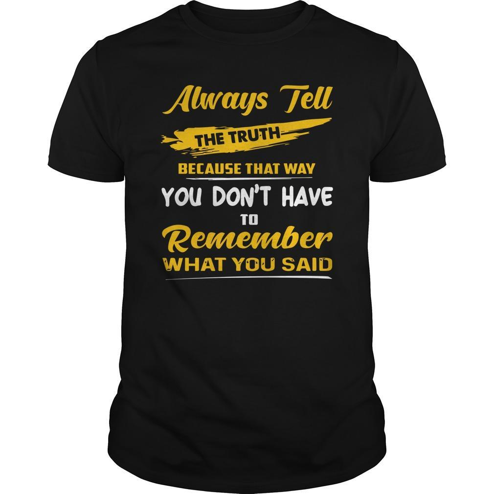 Always Tell The Truth Because That Way You Don't Have To Remember What You Said Shirt