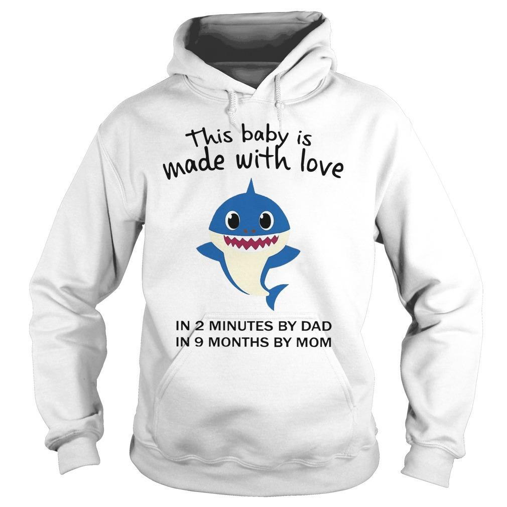 Baby Shark This Baby Is Made With Love In 2 Minutes By Dad In 9 Months By Mom Hoodie