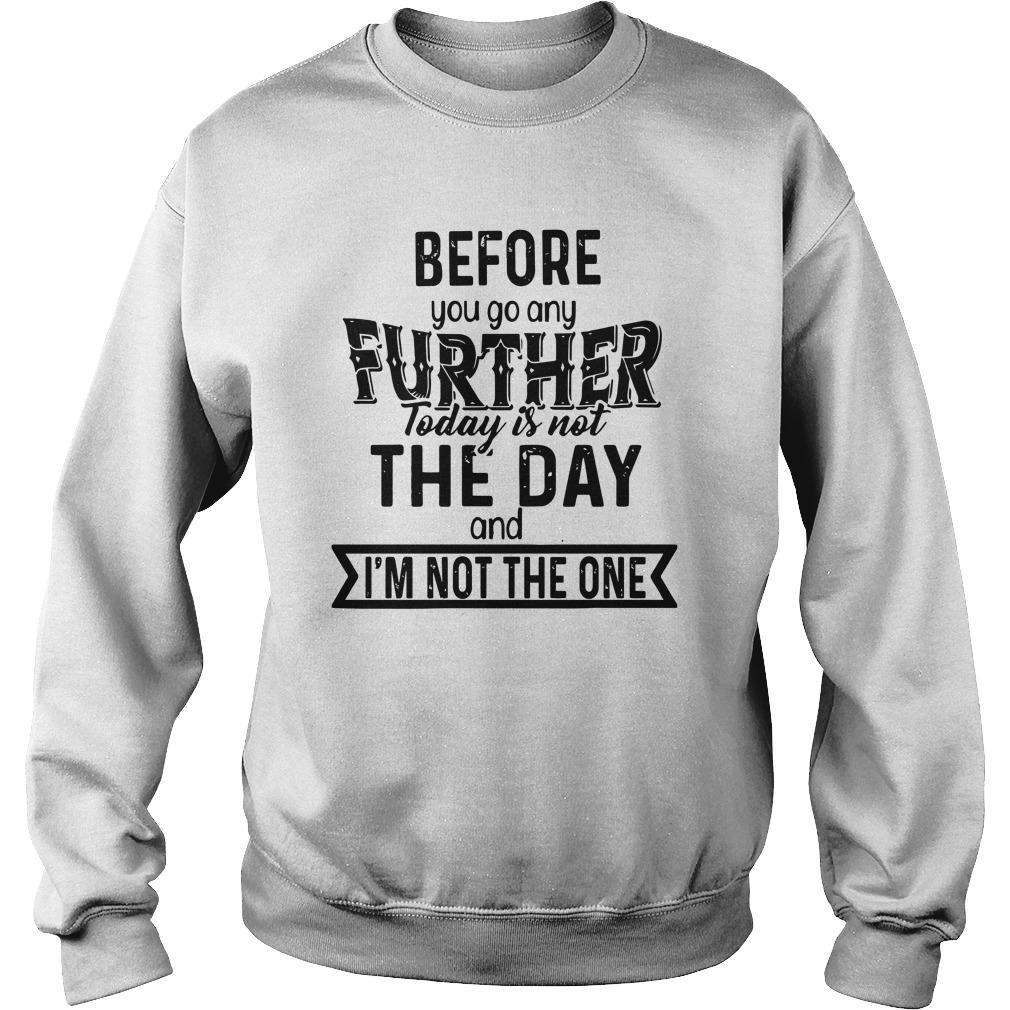 Before You Go Any Further Today Is Not The Day And I'm Not The One Sweater