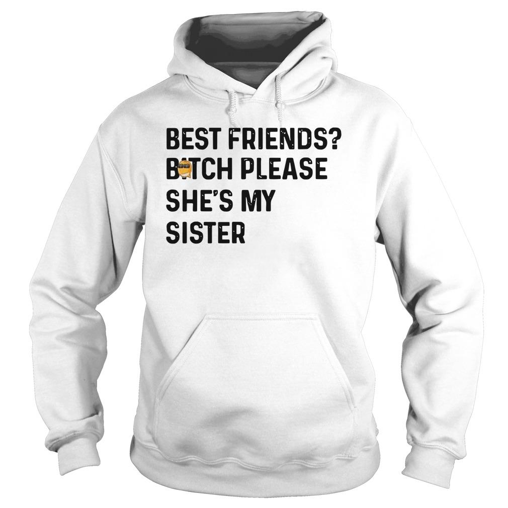 Best Friends Bitch Please She's My Sister Hoodie