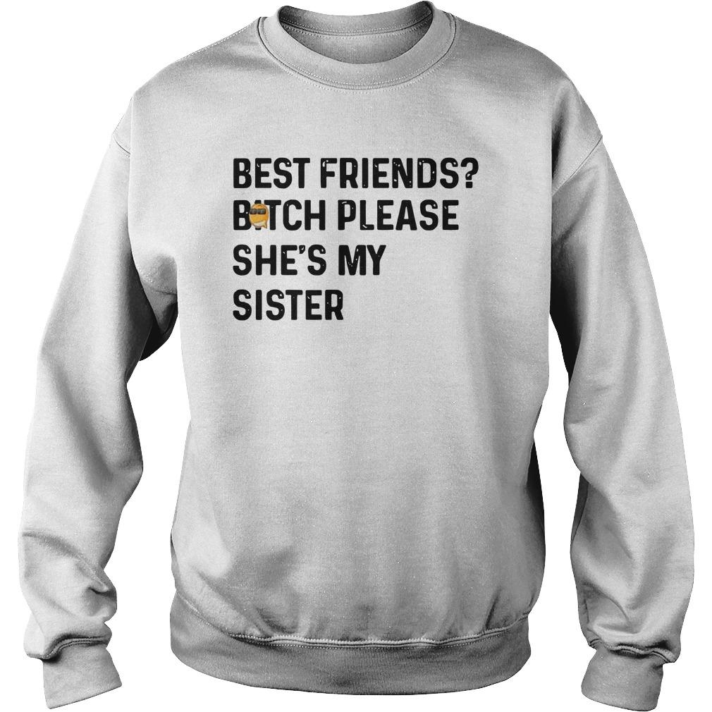 Best Friends Bitch Please She's My Sister Sweater