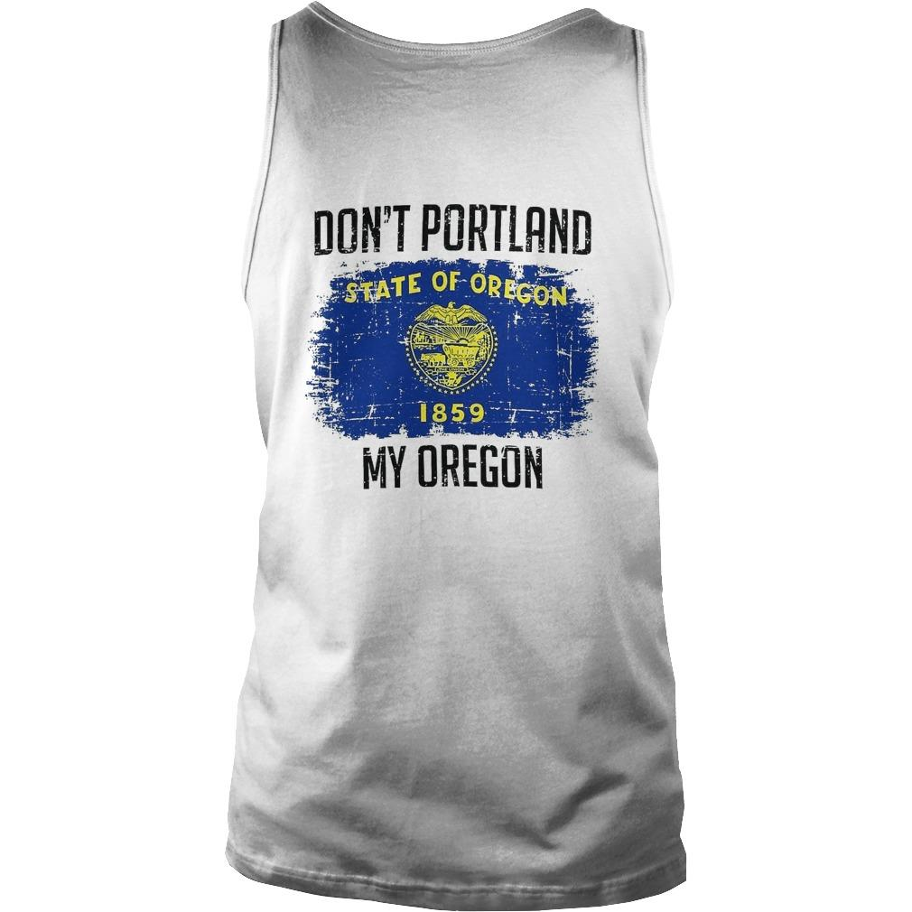 Don't Portland State Of Oregon 1859 My Oregon Tank Top