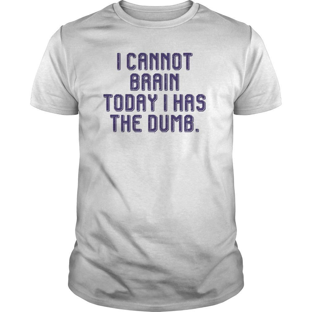 I Cannot Brain Today I Has Dumb Shirt